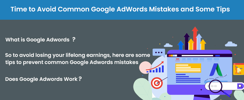 Time to Avoid Common Google AdWords Mistakes and Some Tips